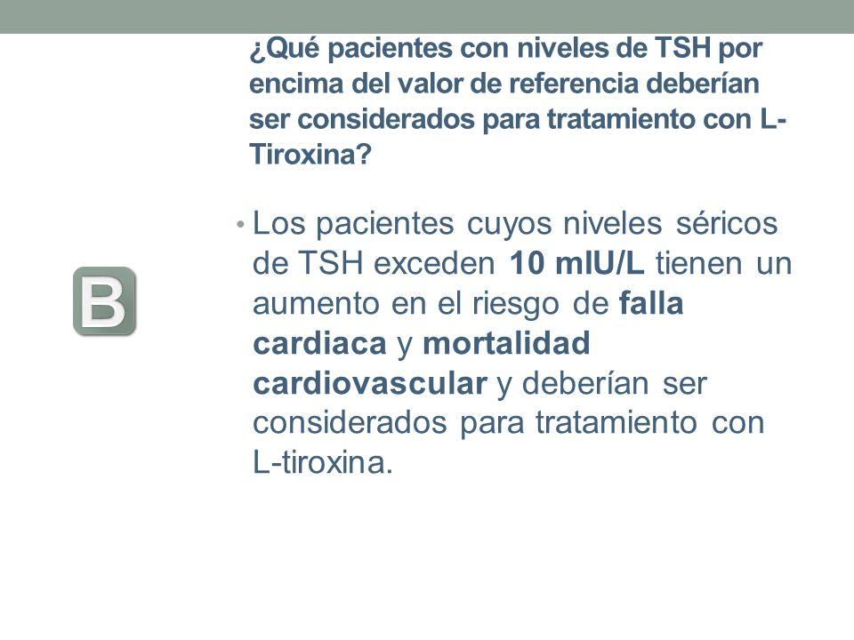 ¿Qué pacientes con niveles de TSH por encima del valor de referencia deberían ser considerados para tratamiento con L- Tiroxina? Los pacientes cuyos n