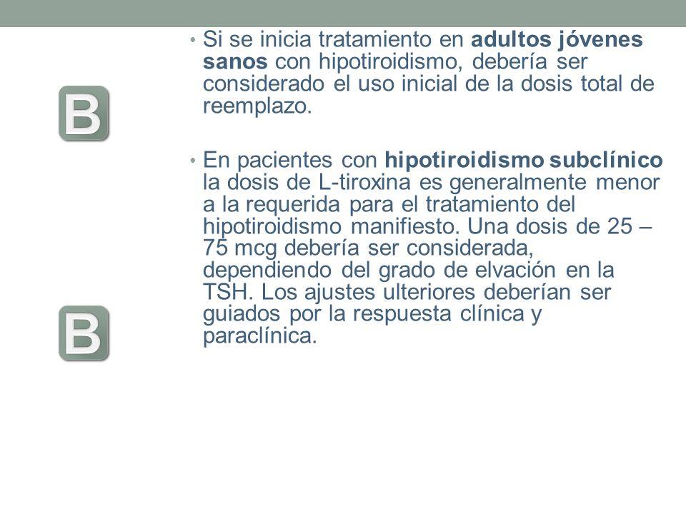 Si se inicia tratamiento en adultos jóvenes sanos con hipotiroidismo, debería ser considerado el uso inicial de la dosis total de reemplazo. En pacien