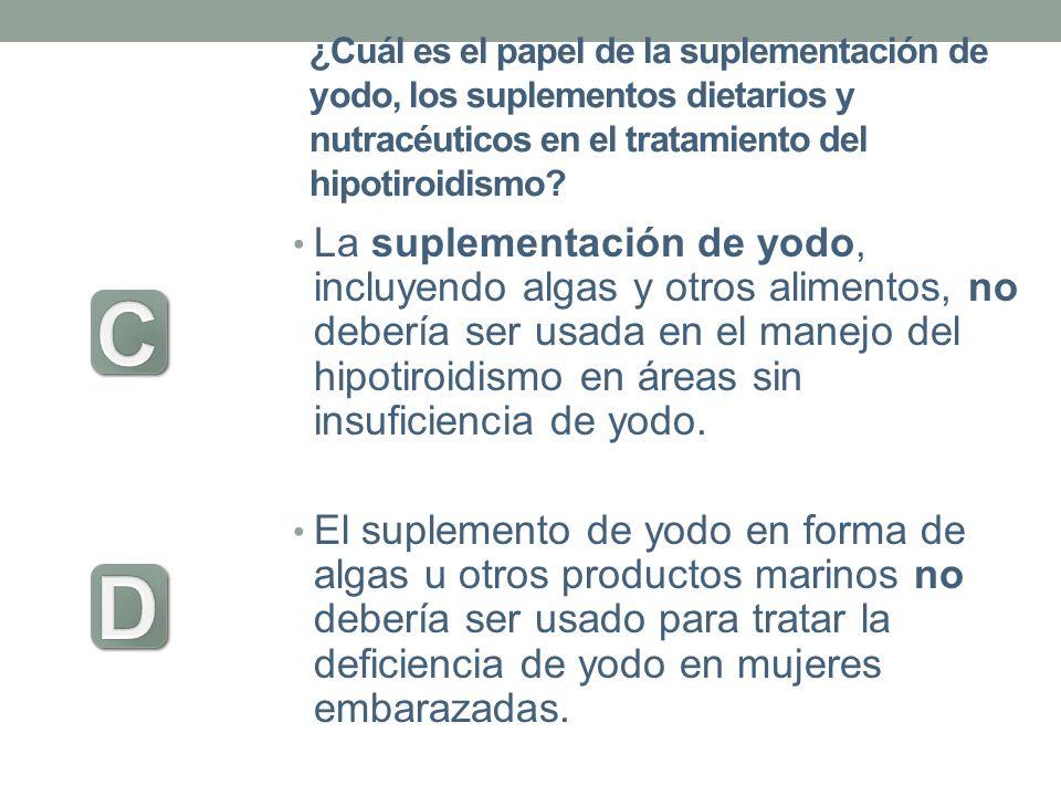 ¿Cuál es el papel de la suplementación de yodo, los suplementos dietarios y nutracéuticos en el tratamiento del hipotiroidismo? La suplementación de y