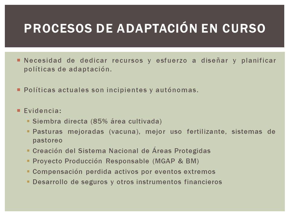 Necesidad de dedicar recursos y esfuerzo a diseñar y planificar políticas de adaptación. Políticas actuales son incipientes y autónomas. Evidencia: Si
