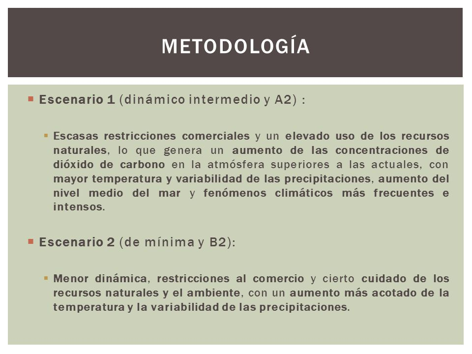 Se usa como escenario socioeconómico el dinámico con cambio climático (A2).