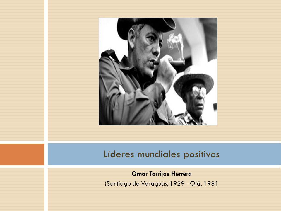 Omar Torrijos Herrera (Santiago de Veraguas, 1929 - Olá, 1981 Líderes mundiales positivos