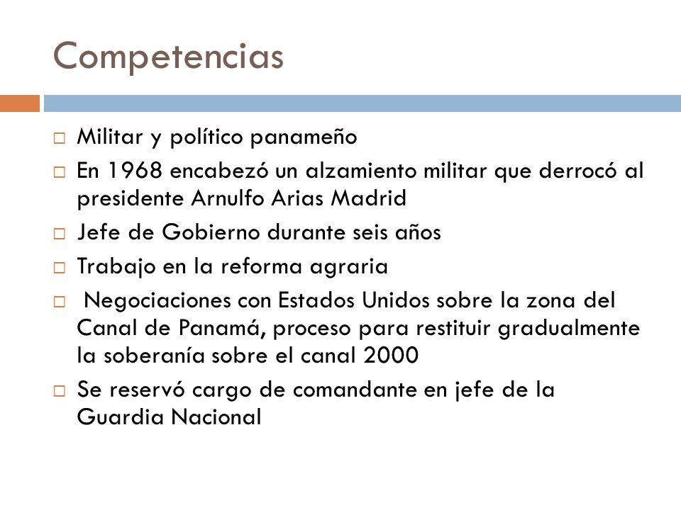 Competencias Militar y político panameño En 1968 encabezó un alzamiento militar que derrocó al presidente Arnulfo Arias Madrid Jefe de Gobierno durant
