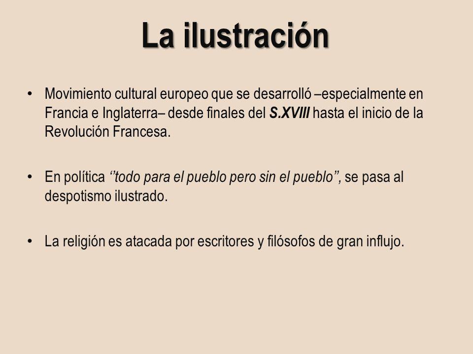 La ilustración Movimiento cultural europeo que se desarrolló –especialmente en Francia e Inglaterra– desde finales del S.XVIII hasta el inicio de la R