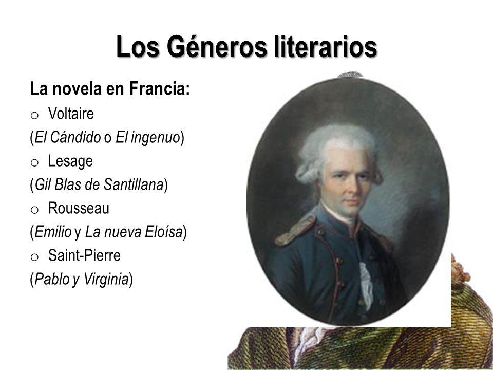 Los Géneros literarios La novela en Francia: o Voltaire ( El Cándido o El ingenuo ) o Lesage ( Gil Blas de Santillana ) o Rousseau ( Emilio y La nueva