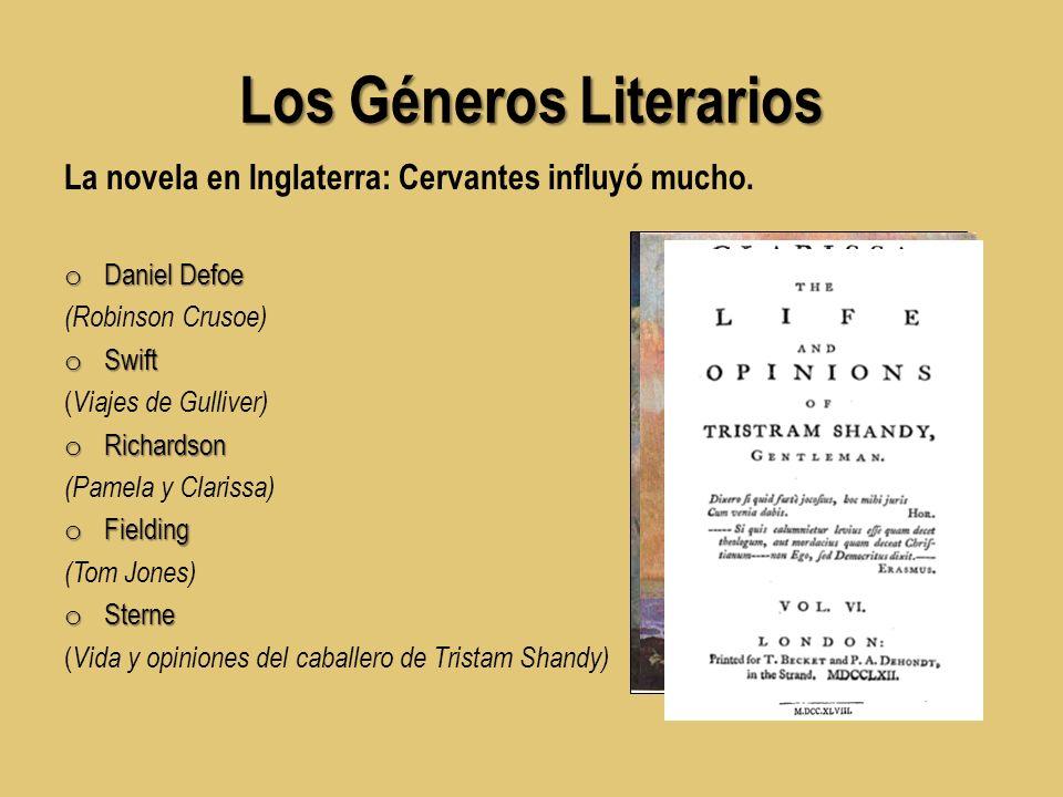 Los Géneros Literarios La novela en Inglaterra: Cervantes influyó mucho. o Daniel Defoe (Robinson Crusoe) o Swift ( Viajes de Gulliver) o Richardson (