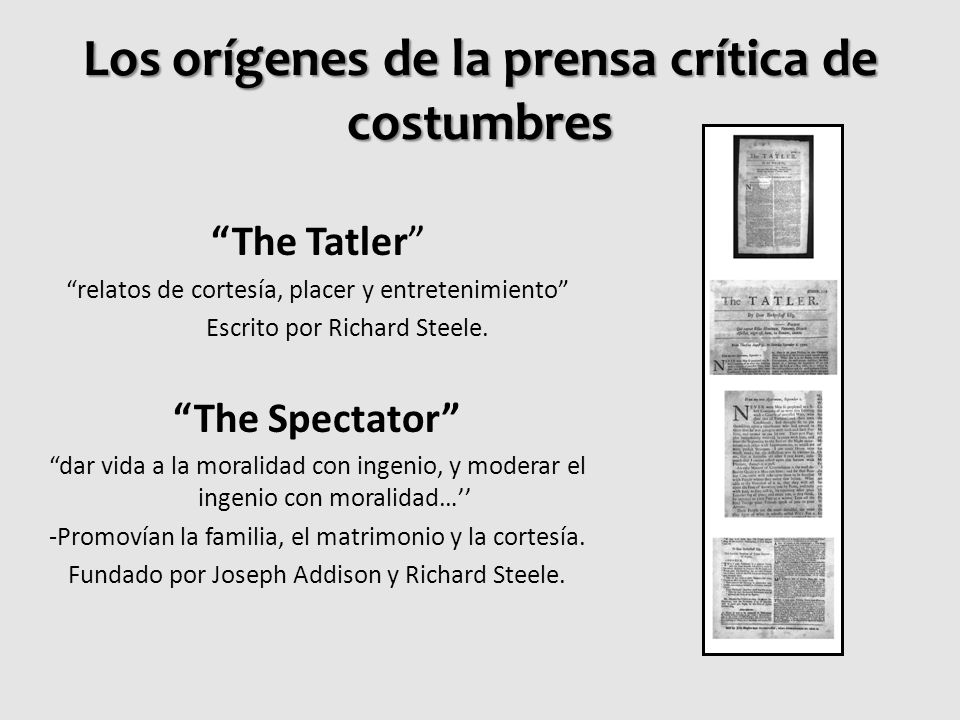 Los orígenes de la prensa crítica de costumbres The Tatler relatos de cortesía, placer y entretenimiento Escrito por Richard Steele. The Spectator dar