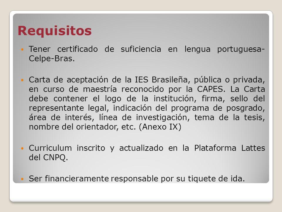 Requisitos Tener certificado de suficiencia en lengua portuguesa- Celpe-Bras. Carta de aceptación de la IES Brasileña, pública o privada, en curso de
