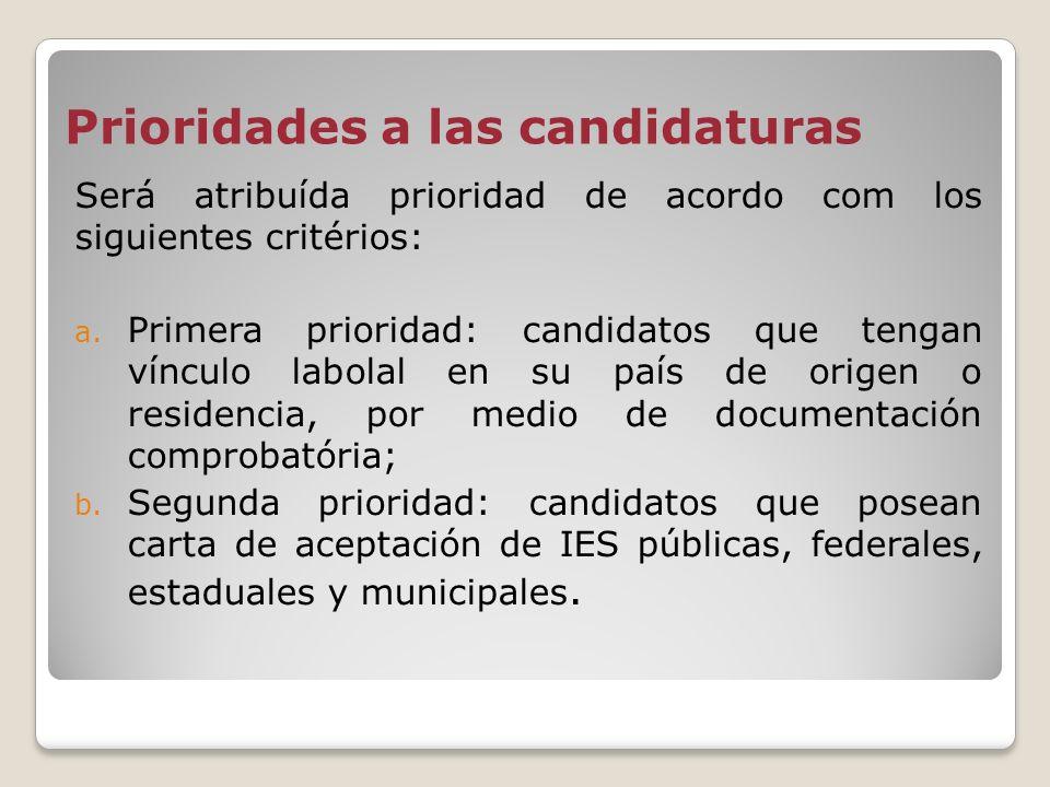 Prioridades a las candidaturas Será atribuída prioridad de acordo com los siguientes critérios: a. Primera prioridad: candidatos que tengan vínculo la