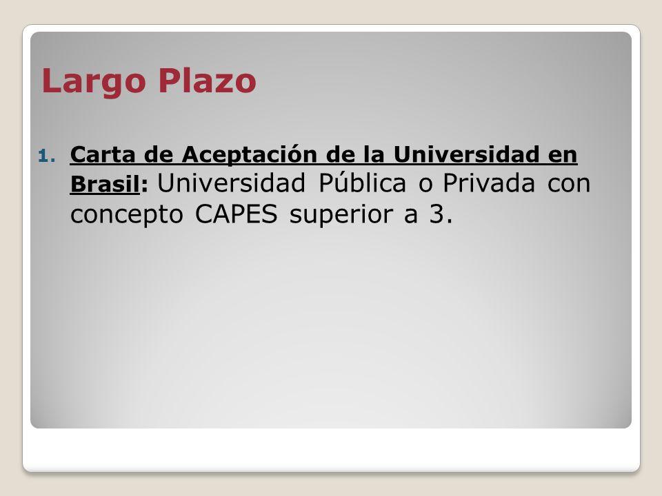 Largo Plazo 1. Carta de Aceptación de la Universidad en Brasil: Universidad Pública o Privada con concepto CAPES superior a 3.
