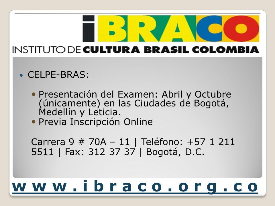 CELPE-BRAS: Presentación del Examen: Abril y Octubre (únicamente) en las Ciudades de Bogotá, Medellín y Leticia. Previa Inscripción Online Carrera 9 #