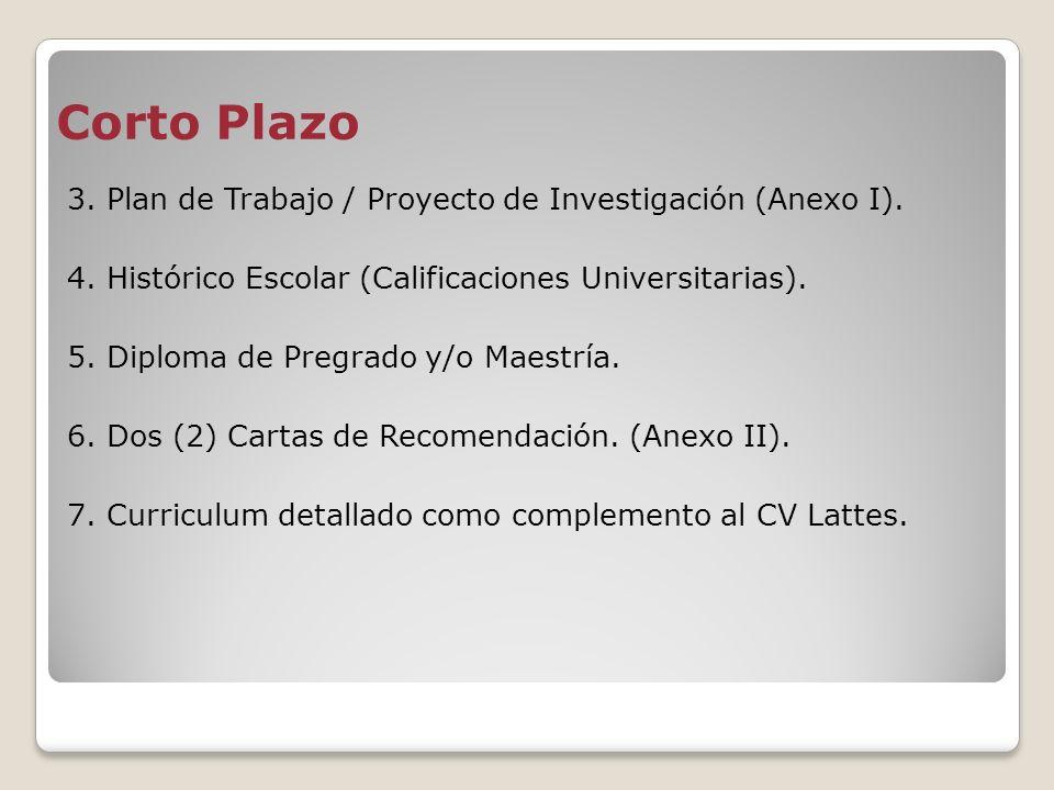 3. Plan de Trabajo / Proyecto de Investigación (Anexo I). 4. Histórico Escolar (Calificaciones Universitarias). 5. Diploma de Pregrado y/o Maestría. 6