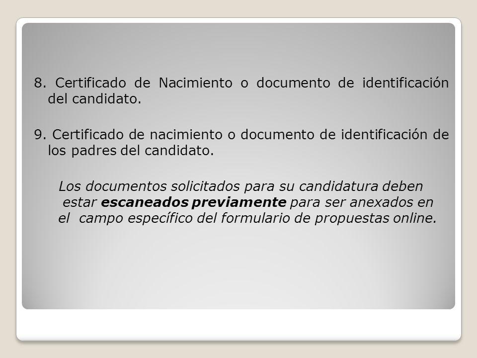 8. Certificado de Nacimiento o documento de identificación del candidato. 9. Certificado de nacimiento o documento de identificación de los padres del