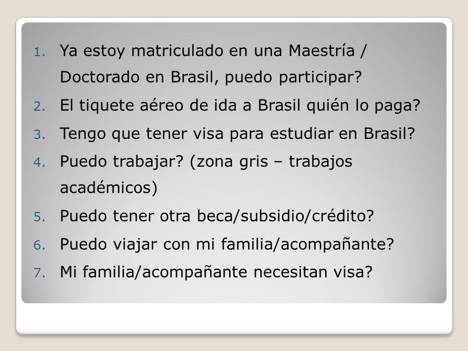 1. Ya estoy matriculado en una Maestría / Doctorado en Brasil, puedo participar? 2. El tiquete aéreo de ida a Brasil quién lo paga? 3. Tengo que tener