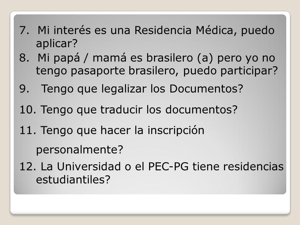 7. Mi interés es una Residencia Médica, puedo aplicar? 8. Mi papá / mamá es brasilero (a) pero yo no tengo pasaporte brasilero, puedo participar? 9. T
