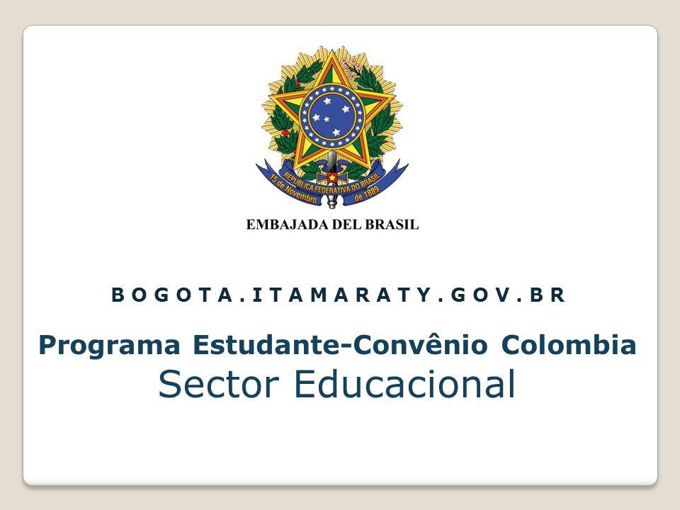 B O G O T A. I T A M A R A T Y. G O V. B R Programa Estudante-Convênio Colombia Sector Educacional