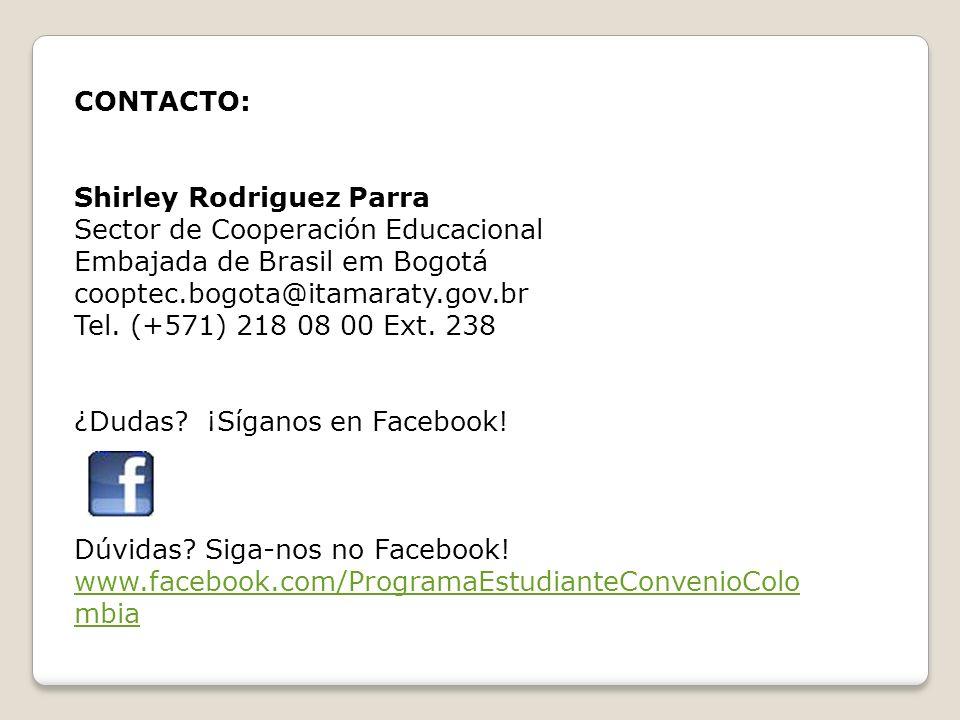 CONTACTO: Shirley Rodriguez Parra Sector de Cooperación Educacional Embajada de Brasil em Bogotá cooptec.bogota@itamaraty.gov.br Tel. (+571) 218 08 00