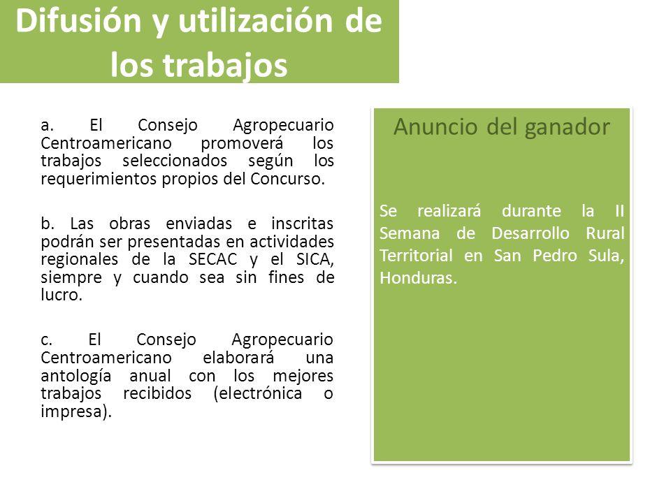 Difusión y utilización de los trabajos a. El Consejo Agropecuario Centroamericano promoverá los trabajos seleccionados según los requerimientos propio