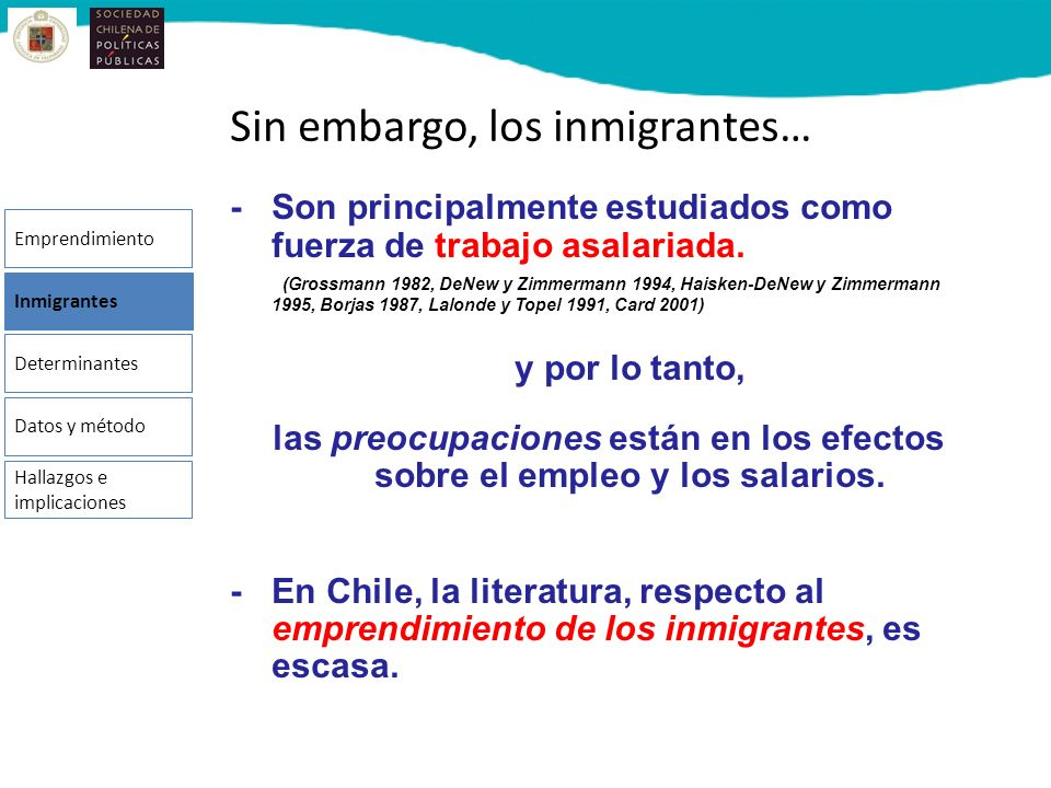 Sin embargo, los inmigrantes… -Son principalmente estudiados como fuerza de trabajo asalariada. (Grossmann 1982, DeNew y Zimmermann 1994, Haisken-DeNe