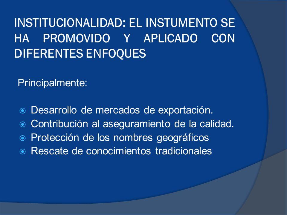 INSTITUCIONALIDAD: EL INSTUMENTO SE HA PROMOVIDO Y APLICADO CON DIFERENTES ENFOQUES Principalmente: Desarrollo de mercados de exportación.