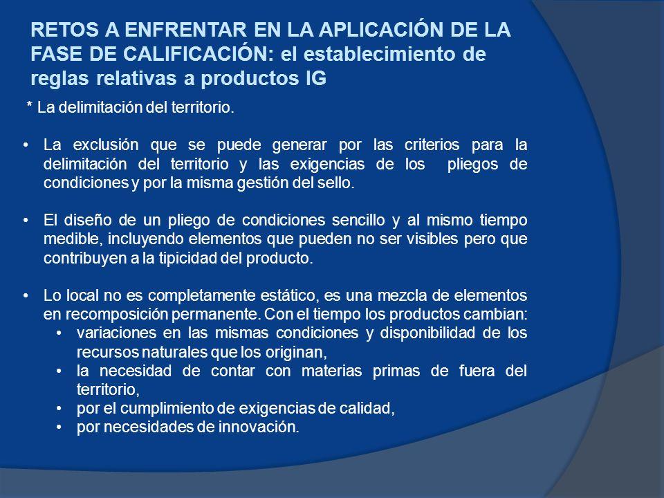 RETOS A ENFRENTAR EN LA APLICACIÓN DE LA FASE DE CALIFICACIÓN: el establecimiento de reglas relativas a productos IG * La delimitación del territorio.