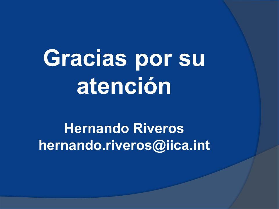 Gracias por su atención Hernando Riveros hernando.riveros@iica.int