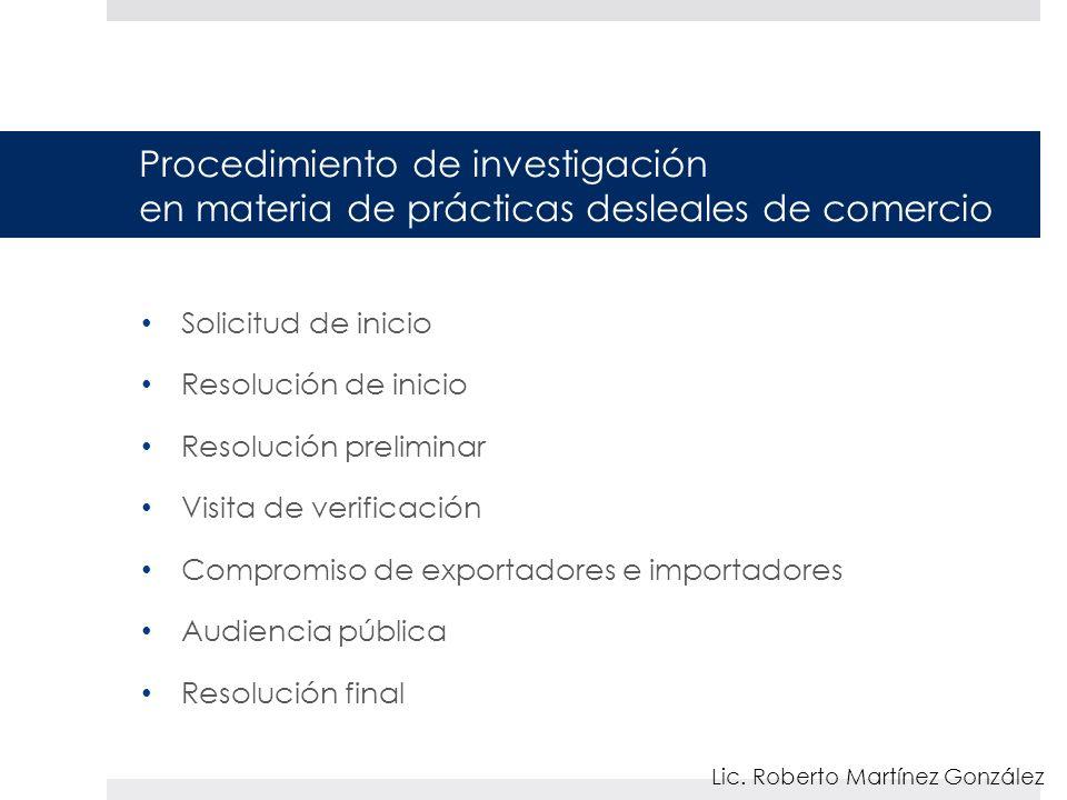 Procedimiento de investigación en materia de prácticas desleales de comercio Solicitud de inicio Resolución de inicio Resolución preliminar Visita de
