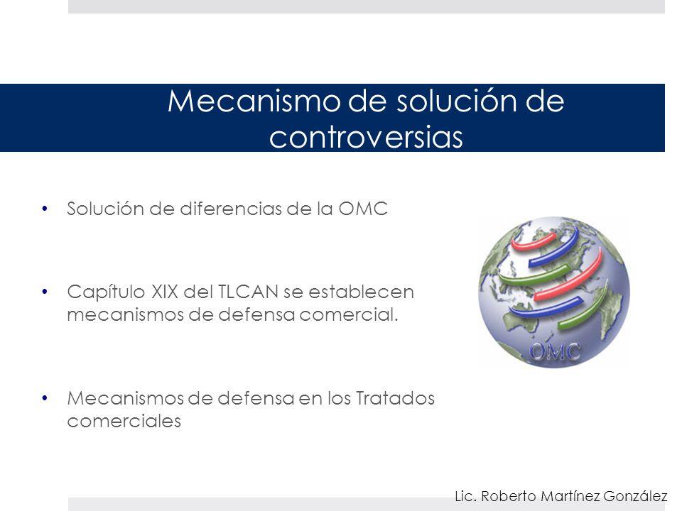 Mecanismo de solución de controversias Solución de diferencias de la OMC Capítulo XIX del TLCAN se establecen mecanismos de defensa comercial.