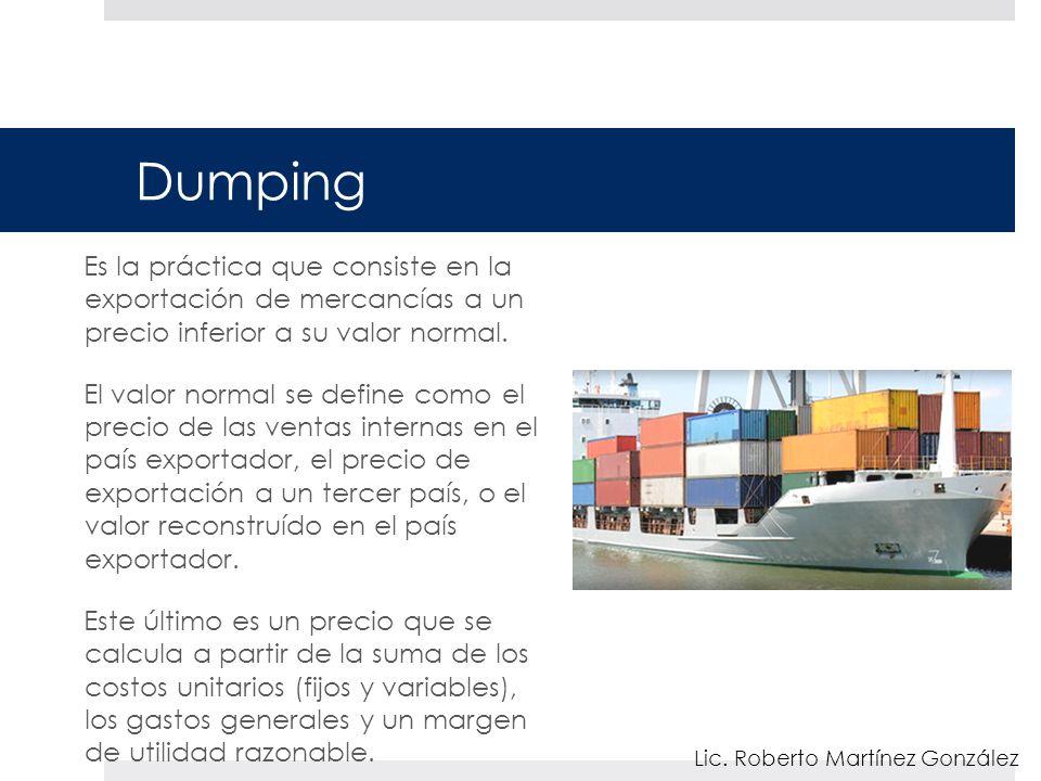 Dumping Es la práctica que consiste en la exportación de mercancías a un precio inferior a su valor normal. El valor normal se define como el precio d