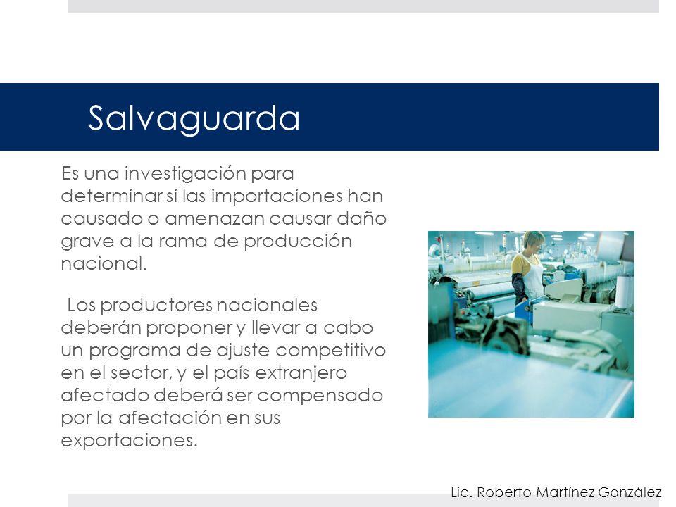 Salvaguarda Es una investigación para determinar si las importaciones han causado o amenazan causar daño grave a la rama de producción nacional. Los p