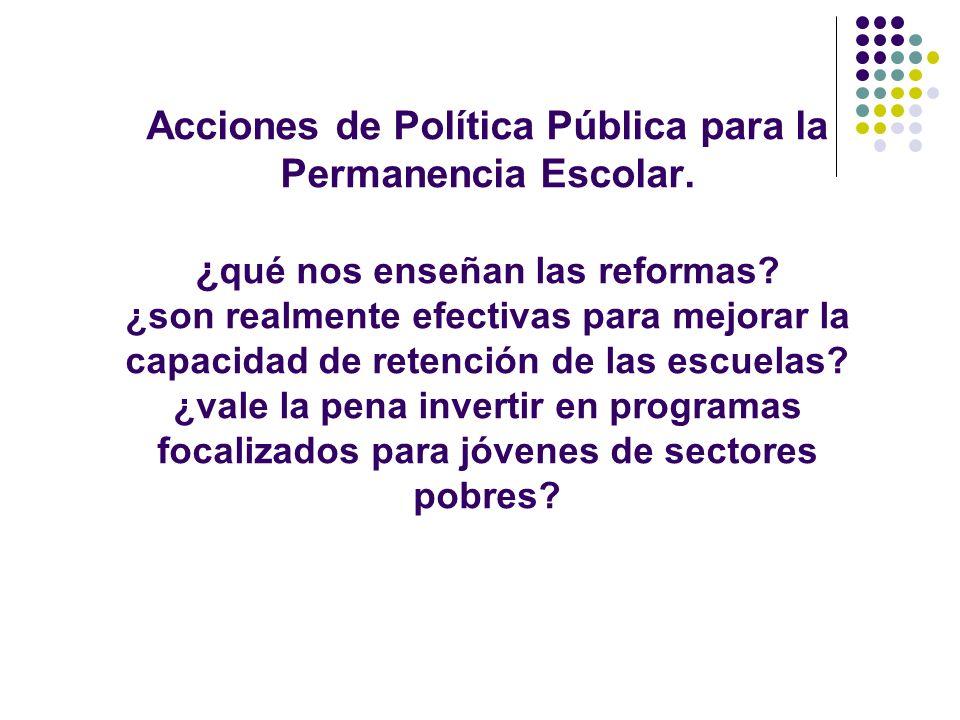 Acciones de Política Pública para la Permanencia Escolar. ¿ qué nos enseñan las reformas? ¿son realmente efectivas para mejorar la capacidad de retenc