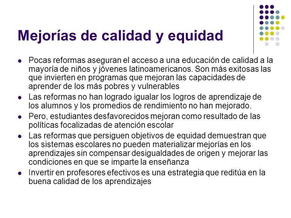 Mejorías de calidad y equidad Pocas reformas aseguran el acceso a una educación de calidad a la mayoría de niños y jóvenes latinoamericanos. Son más e