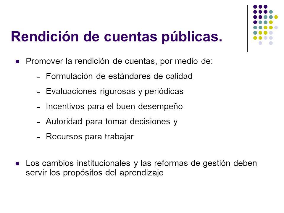 Rendición de cuentas públicas. Promover la rendición de cuentas, por medio de: – Formulación de estándares de calidad – Evaluaciones rigurosas y perió
