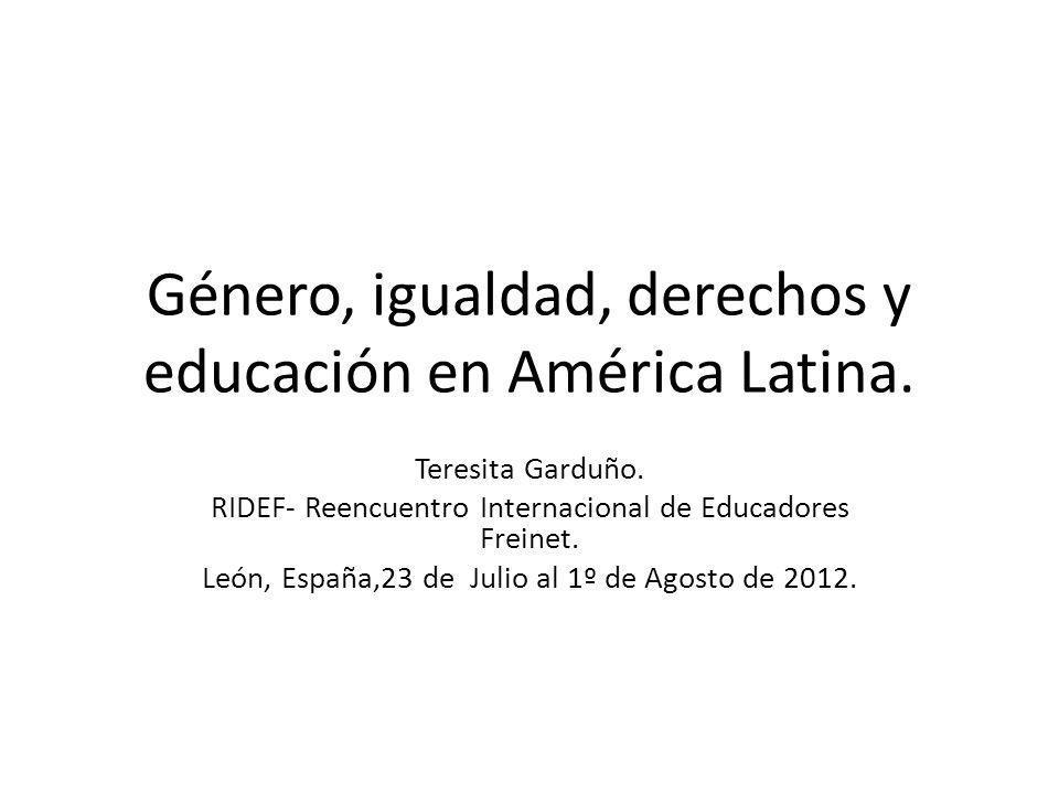 Género, igualdad, derechos y educación en América Latina. Teresita Garduño. RIDEF- Reencuentro Internacional de Educadores Freinet. León, España,23 de