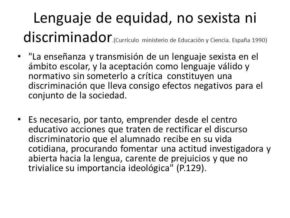 Lenguaje de equidad, no sexista ni discriminador.(Currículo ministerio de Educación y Ciencia.