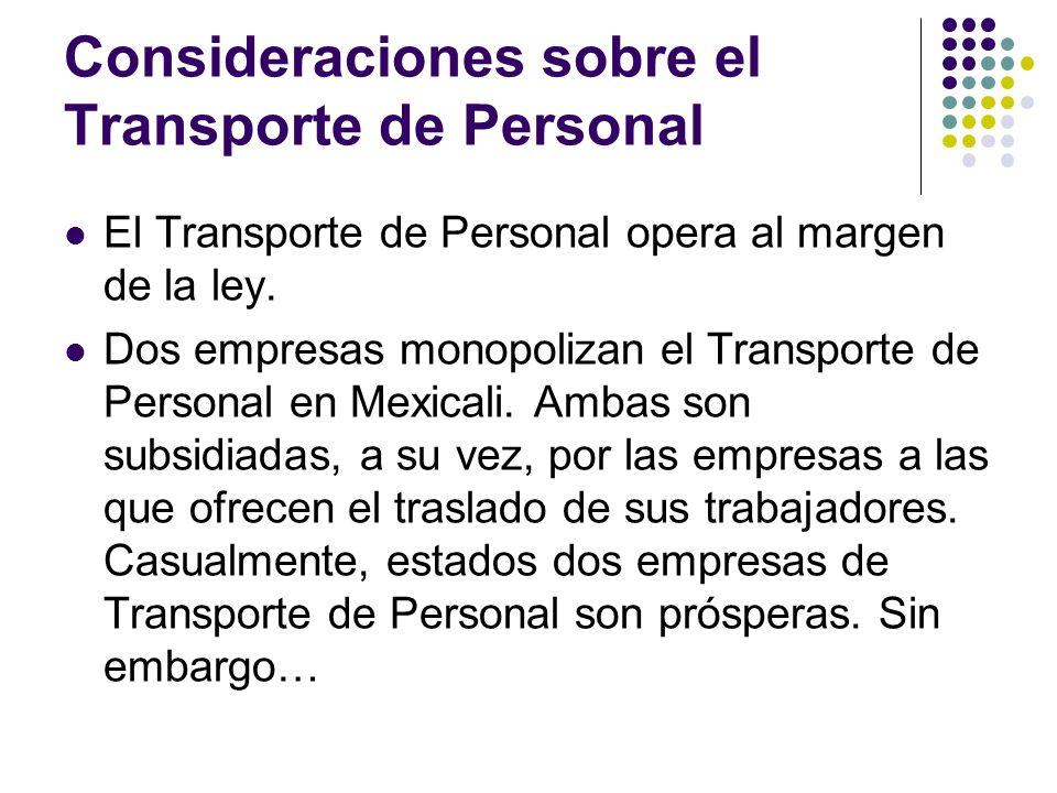 Consideraciones sobre el Transporte de Personal El Transporte de Personal opera al margen de la ley. Dos empresas monopolizan el Transporte de Persona