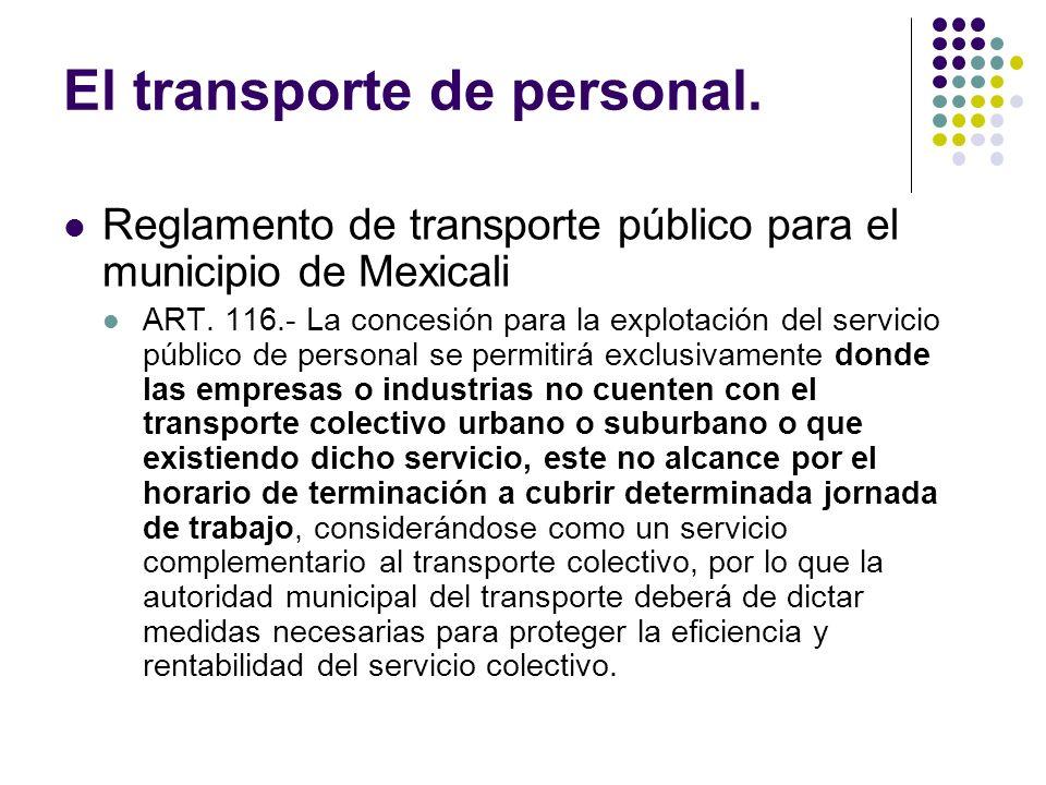 El transporte de personal. Reglamento de transporte público para el municipio de Mexicali ART. 116.- La concesión para la explotación del servicio púb
