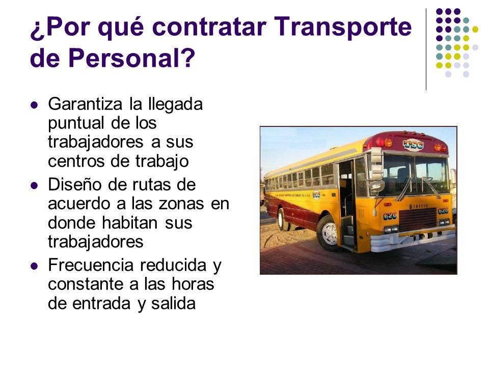 ¿Por qué contratar Transporte de Personal? Garantiza la llegada puntual de los trabajadores a sus centros de trabajo Diseño de rutas de acuerdo a las