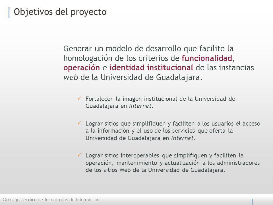 Objetivos del proyecto Generar un modelo de desarrollo que facilite la homologación de los criterios de funcionalidad, operación e identidad institucional de las instancias web de la Universidad de Guadalajara.