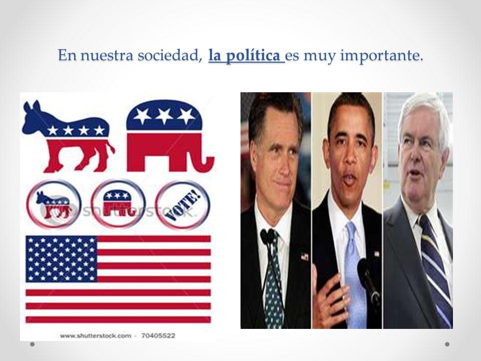 En nuestra sociedad, la política es muy importante.