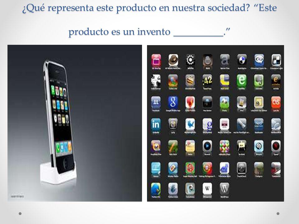 ¿Qué representa este producto en nuestra sociedad? Este producto es un invento __________.
