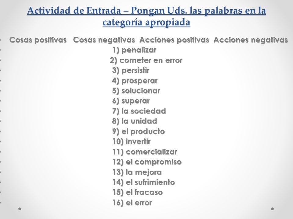 Actividad de Entrada – Pongan Uds. las palabras en la categoría apropiada Cosas positivas Cosas negativas Acciones positivas Acciones negativas Cosas
