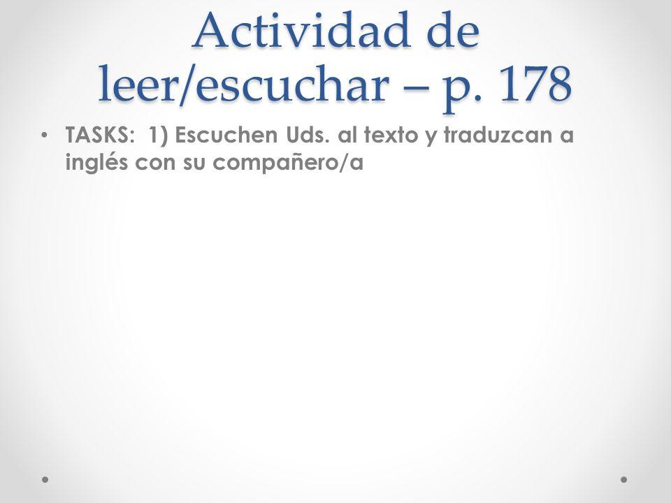 Actividad de leer/escuchar – p. 178 TASKS: 1) Escuchen Uds. al texto y traduzcan a inglés con su compañero/a