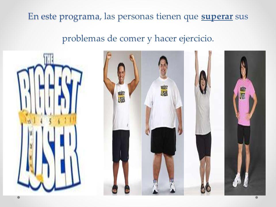 En este programa En este programa, las personas tienen que superar sus problemas de comer y hacer ejercicio.