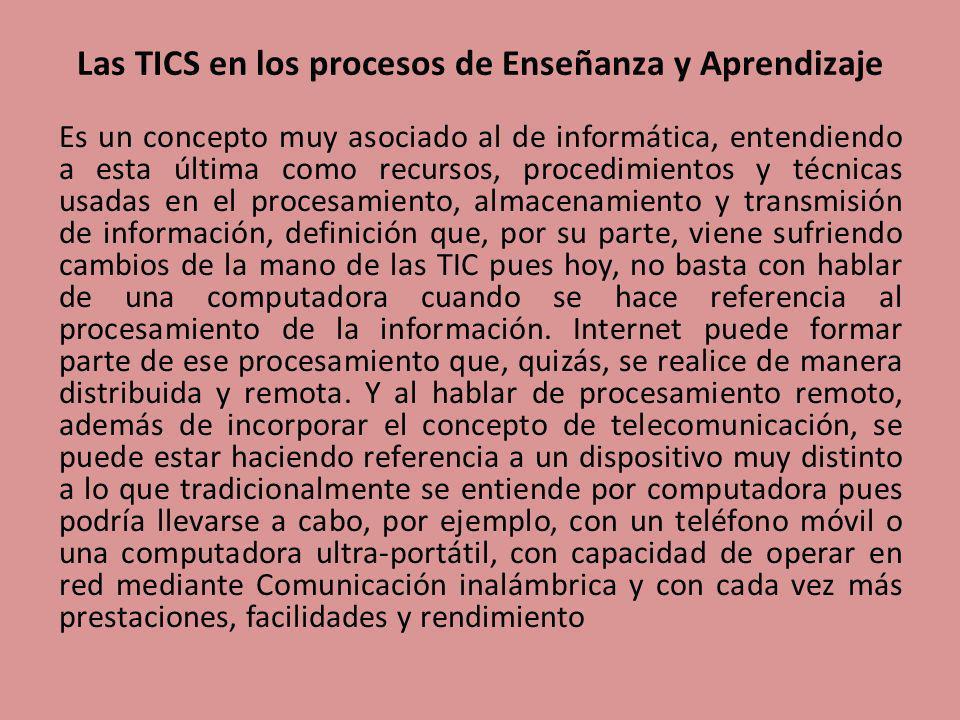 Las TICS en los procesos de Enseñanza y Aprendizaje Es un concepto muy asociado al de informática, entendiendo a esta última como recursos, procedimie