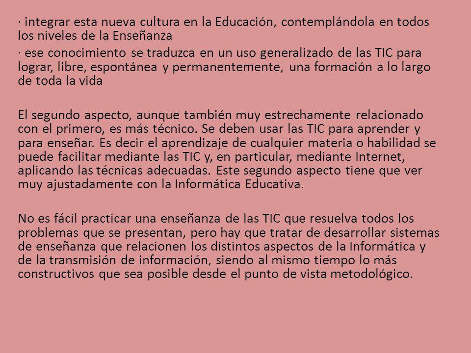 · integrar esta nueva cultura en la Educación, contemplándola en todos los niveles de la Enseñanza · ese conocimiento se traduzca en un uso generaliza