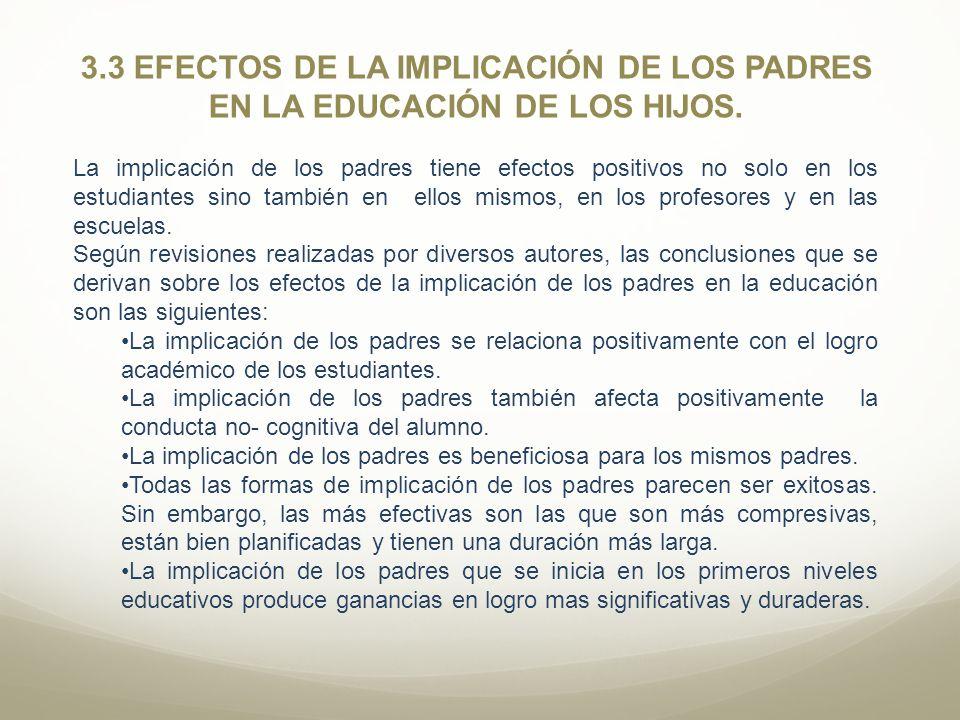 3.3 EFECTOS DE LA IMPLICACIÓN DE LOS PADRES EN LA EDUCACIÓN DE LOS HIJOS. La implicación de los padres tiene efectos positivos no solo en los estudian