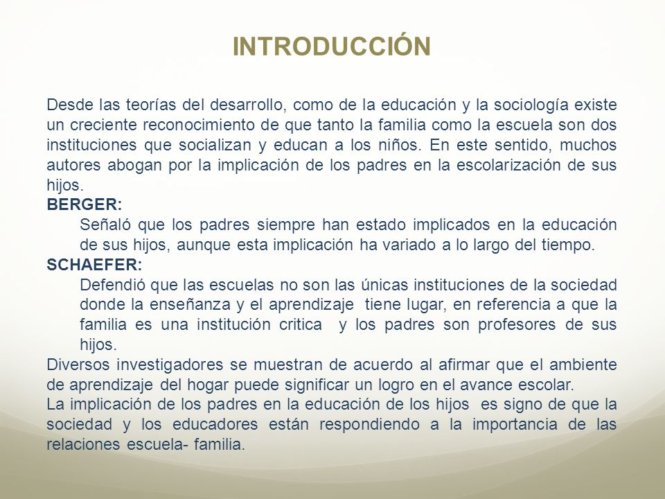 INTRODUCCIÓN Desde las teorías del desarrollo, como de la educación y la sociología existe un creciente reconocimiento de que tanto la familia como la