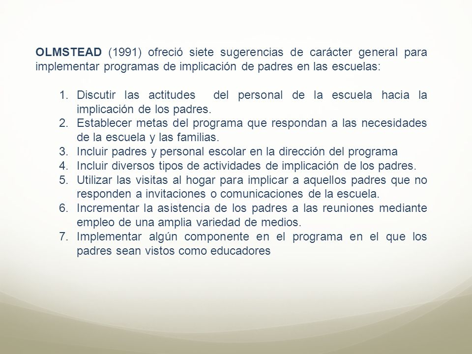 OLMSTEAD (1991) ofreció siete sugerencias de carácter general para implementar programas de implicación de padres en las escuelas: 1.Discutir las acti