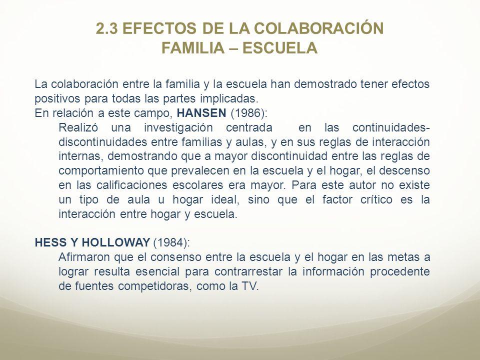 2.3 EFECTOS DE LA COLABORACIÓN FAMILIA – ESCUELA La colaboración entre la familia y la escuela han demostrado tener efectos positivos para todas las p